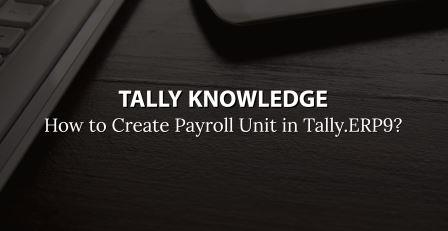 How to Create Payroll Unit in Tally.ERP9