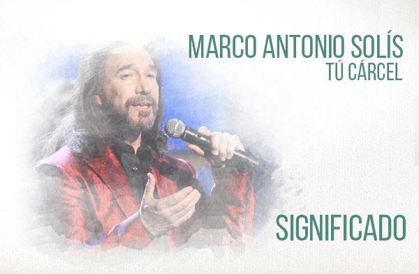 Tú Cárcel significado de la canción Marco Antonio Solís Los Bukis.
