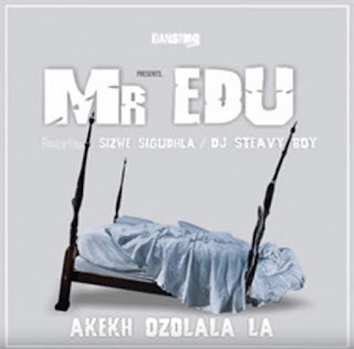 Mr Edu – Akekh' Ozolala La (feat. DJ Steavy Boy & Sizwe Sigudhla)