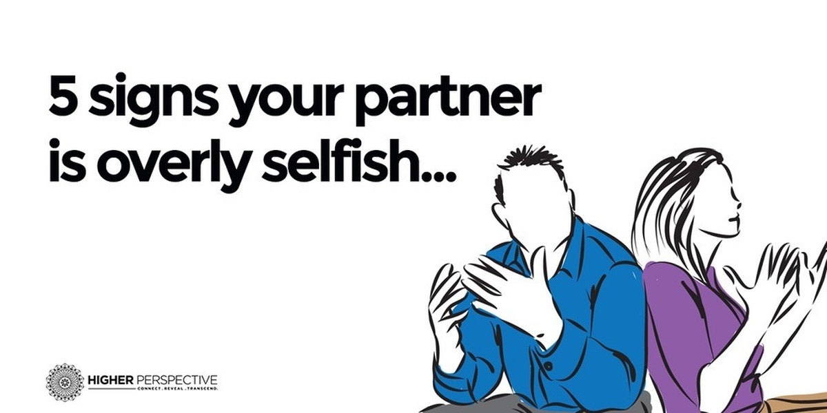 selfish individuals versus true partner How can you recognize a selfish friend or partner, and how do you stop them from cliche' but totally true homely people can be just as self indulgent and.