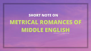 Metrical Romances of Middle English ,Short notes on Metrical Romances