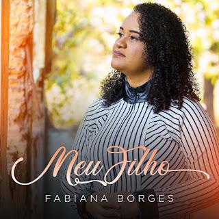 Baixar Música Gospel Meu Filho - Fabiana Borges Mp3