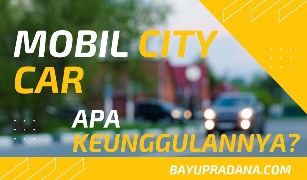 keunggulan mobil city car