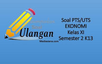 Contoh Soal UTS/PTS Ekonomi SMA/MA Kelas 11 Semester 2 Kurikulum 2013
