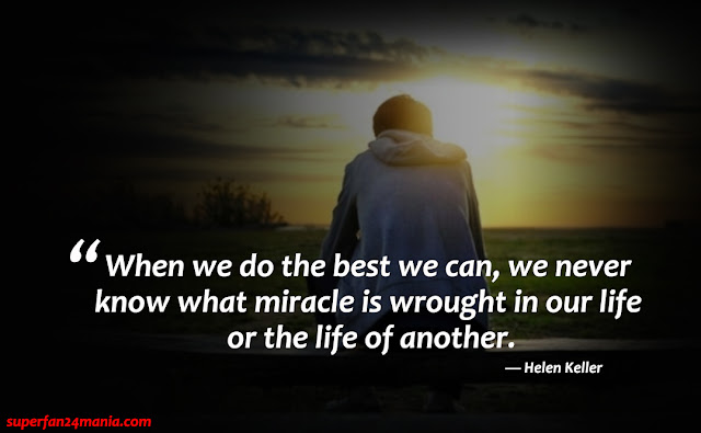 """""""When we do the best we can, we never know what miracle is wrought in our life or the life of another."""""""