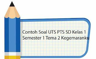 Contoh Soal UTS PTS SD Kelas 1 Semester 1 Tema 2 Kegemaranku