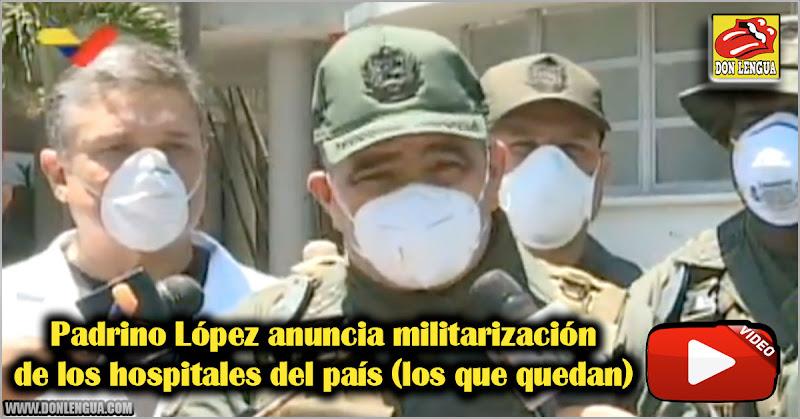 Padrino López anuncia militarización de los hospitales del país (los que quedan)