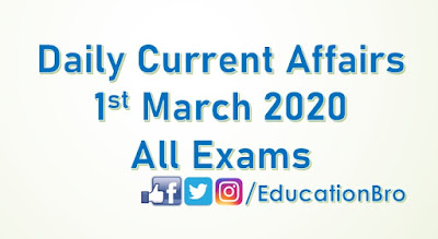 Daily Current Affairs 1st March 2020 For All Government Examinations