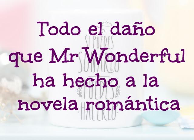 Todo el daño que Mr Wondeful ha hecho a la novela romántica