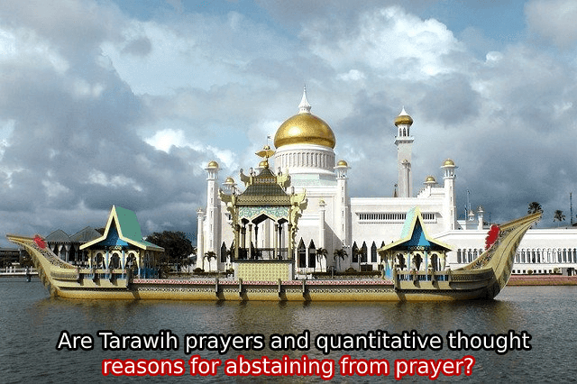 Are Tarawih prayers and quantitative thought reasons for abstaining from prayer?