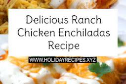 Delicious Ranch Chicken Enchiladas Recipe