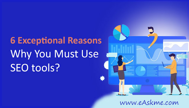 6 Reasons Why You Must Use SEO tools?: eAskme