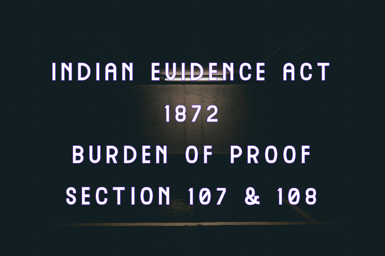 evidence act, 107 and 108 of the evidence act, section 109 of indian evidence act, judgement on section 108 of evidence act,