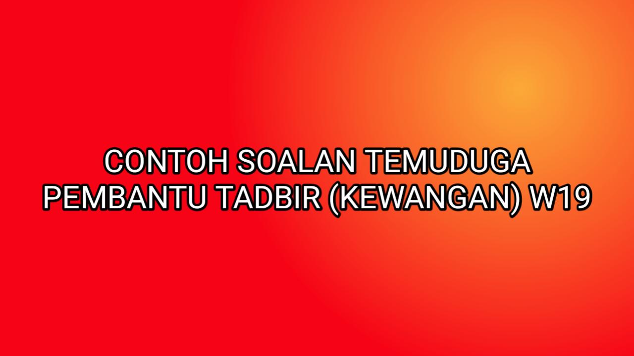 Contoh Soalan Temuduga Pembantu Tadbir Kewangan 2019 Sumber Kerjaya