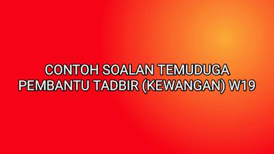 Contoh Soalan Temuduga Pembantu Tadbir (Kewangan) 2019