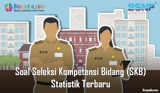 Soal Seleksi Kompetensi Bidang (SKB) Statistik Terbaru