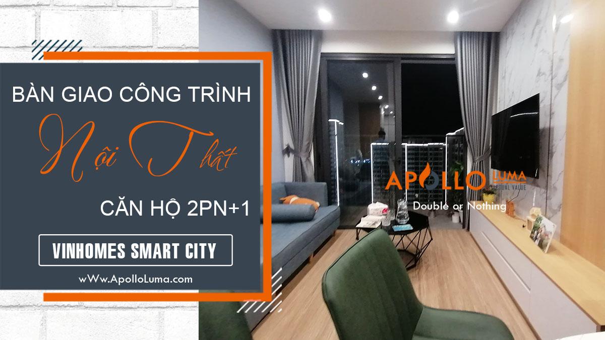 Bàn giao công trinh thi công nội thất 2PN+1 Vinhomes Smart City - Căn Hộ: S1.05-xx12A