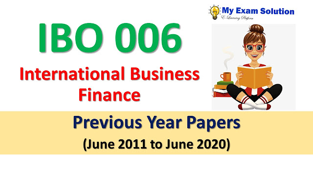 IBO 006 International Business Finance Previous Year Papers