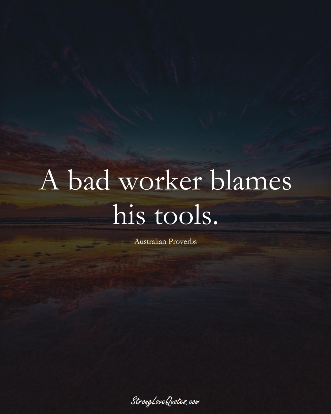 A bad worker blames his tools. (Australian Sayings);  #AustralianSayings