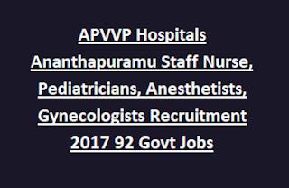 APVVP Hospitals Ananthapuramu Staff Nurse, Pediatricians, Anesthetists, Gynecologists Recruitment Notification 2017 92 Govt Jobs