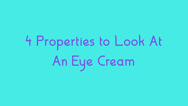 4 Properties to Look At An Eye Cream