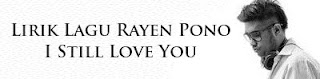 Lirik Lagu Rayen Pono - I Still Love You
