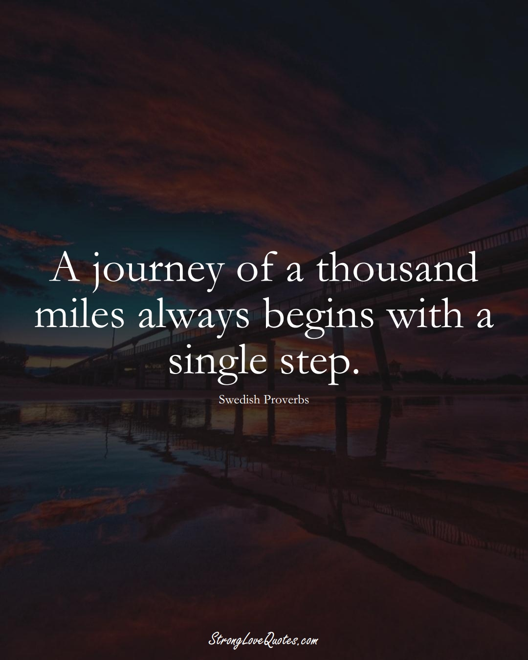 A journey of a thousand miles always begins with a single step. (Swedish Sayings);  #EuropeanSayings