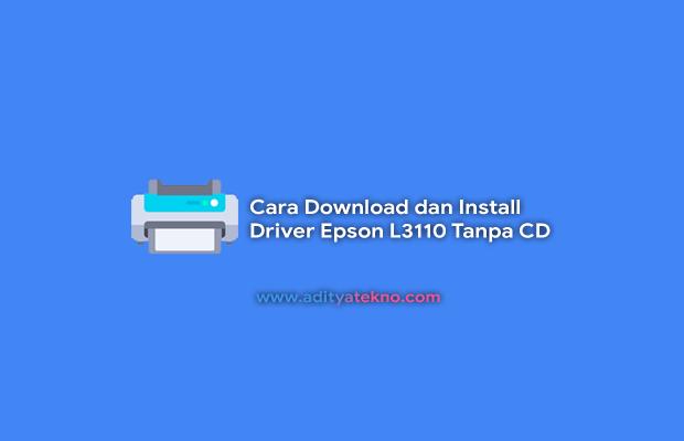 Cara Install dan Download Driver Epson L3110 Tanpa CD