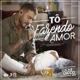 Baixar Lucas Lucco – To Fazendo Amor (2017)