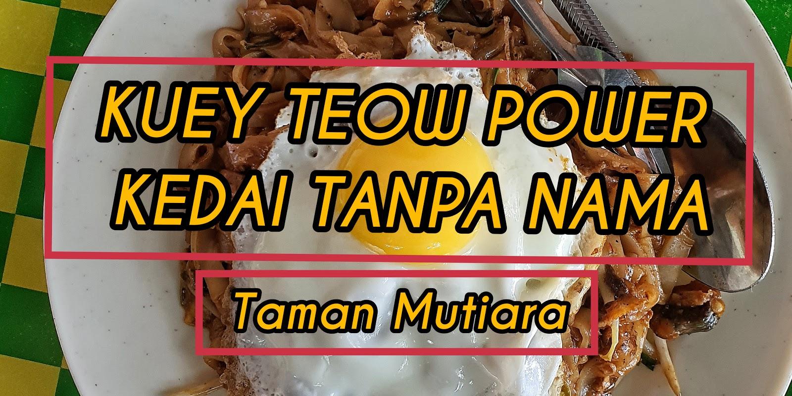 Tempat Makan Best Di Kulim | Kedai Kuey Teow Tanpa Nama di Taman Mutiara