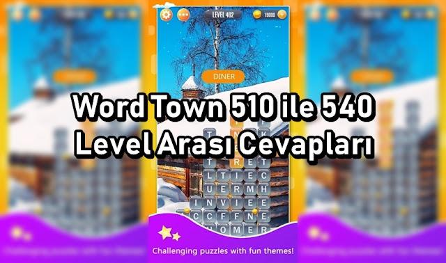 Word Town 510 ile 540 Level Arasi Cevaplar