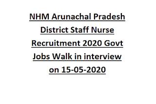 NHM Arunachal Pradesh District Staff Nurse Recruitment 2020 Govt Jobs Walk in interview on 15-05-2020