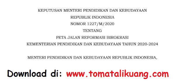 kepmendikbud nomor 1227 m 2020 tentang peta jalan reformasi birokrasi kemendikbud tahun 2020-2024 pdf tomatalikuang.com
