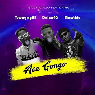 Billy Fargo - Ase Gongo ft. Tswag Lee  X Delax X Mawthie
