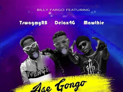 DOWNLOAD MP3: Billy Fargo - Ase Gongo ft. Tswag Lee  X Delax X Mawthie