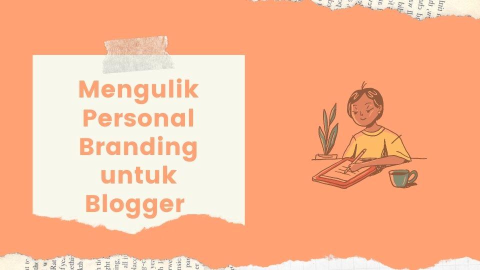Mengulik personal branding untuk blogger