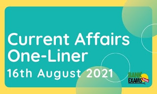 Current Affairs One-Liner: 16th August 2021