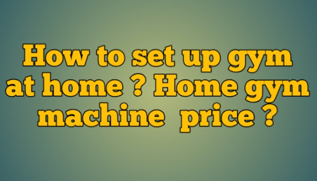 How to set up gym at home ? Home gym machine  price ?