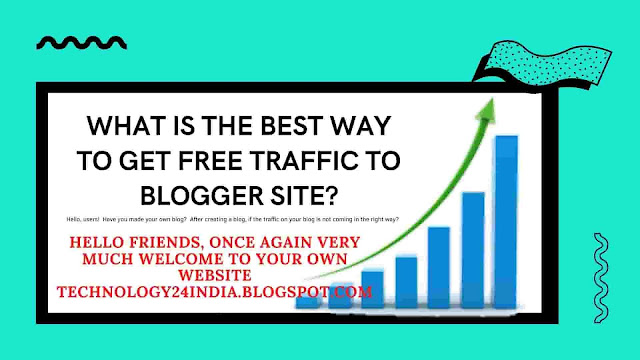 What is the best way to get free traffic to blogger site? in 2021
