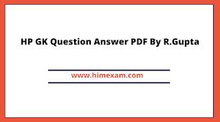 HP GK Question Answer PDF By R.Gupta