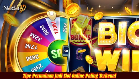Tipe Permainan Judi Slot Online Paling Terkenal