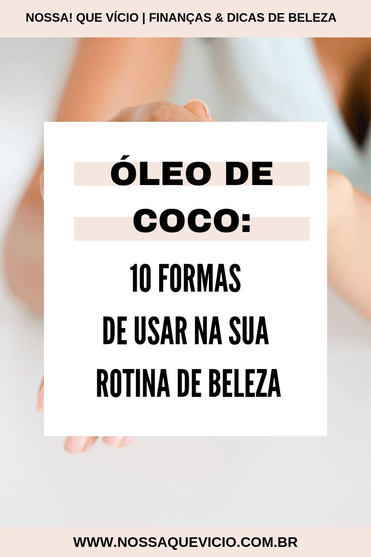 ÓLEO DE COCO: 10 MANEIRAS DE USAR NA SUA ROTINA DE BELEZA