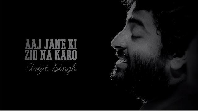 aaj jaane ki zid na karo arijit singh lyrics