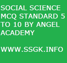 SOCIAL SCIENCE MCQ STANDARD 5 TO 10 BY ANGEL ACADEMY