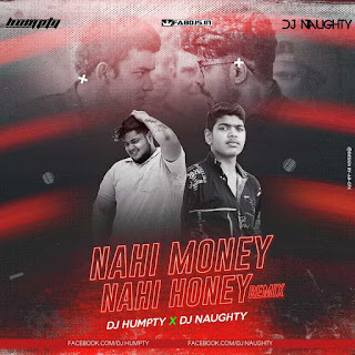 NAHI MONEY NAHI HONEY REMIX DJ HUMPTY X DJ NAUGHTY