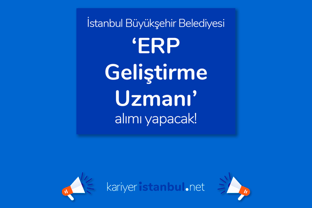 İstanbul Büyükşehir Belediyesi ERP uzmanı iş ilanı yayınladı. ERP uzmanının görevleri neler? İBB iş ilanları kariyeristanbul.net'te!