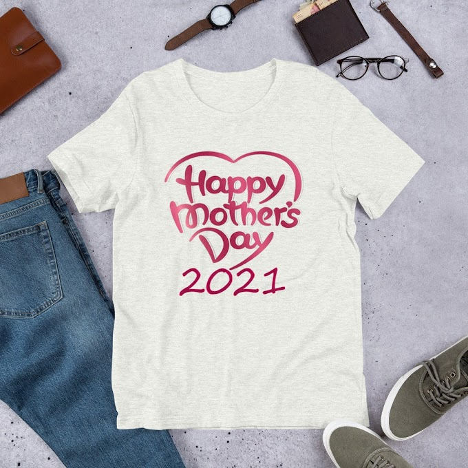 T-Shirt Mother's Day 2021, Mother's Day Gift T-shirt