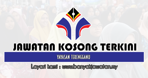 Jawatan Kosong 2020 di Yayasan Terengganu