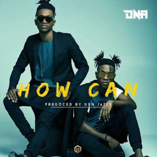 Mavin Records Presents: DNA - How Can (Prod. By Don Jazzy)