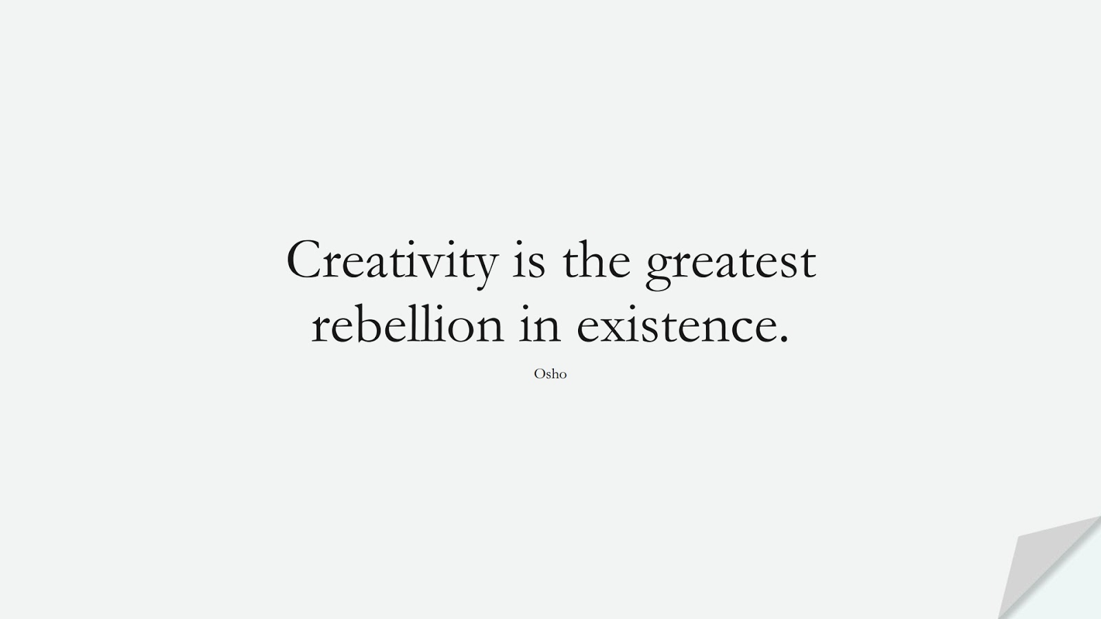 Creativity is the greatest rebellion in existence. (Osho);  #BeYourselfQuotes